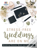 Stress-Free Weddings Are On Me | Wedding Planner Book And Organizer