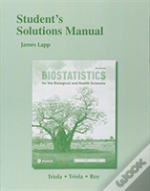 Student Solutions Manual For Biostatistics, Biostatistics For The Biological And Health Sciences