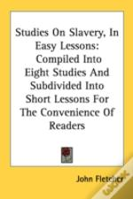 Studies On Slavery, In Easy Lessons: Com