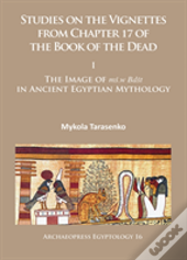 Studies On The Vignettes From Chapter 17 Of The Book Of The Dead