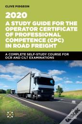 Study Guide For The Operator Certificate Of Professional Competence (Cpc) In Road Freight 2020