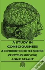 Study In Consciousness - A Contribution To The Science Of Psychology (1904)