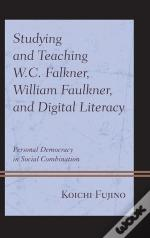 Studying And Teaching W.C. Falkner, William Faulkner, And Digital Literacy