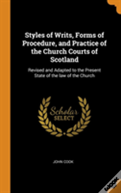 Wook.pt - Styles Of Writs, Forms Of Procedure, And Practice Of The Church Courts Of Scotland
