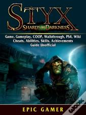 Styx Shades Of Darkness, Game, Gameplay, Coop, Walkthrough, Ps4, Wiki, Cheats, Abilities, Skills, Achievements, Guide Unofficial