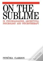 Sublime In Psychoanalysis, Analytical Psychology And Psychotherapy