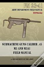 Submachine Guns Caliber .45 M3 And M3a1