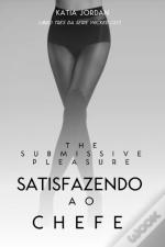 Submissive Pleasure - Satisfazendo O Chefe (Livro Tres Da Serie Wicked Ceo)