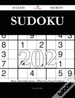 Sudoku 202 Success Secrets - 202 Most Asked Questions On Sudoku - What You Need To Know