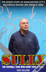 Sully - The Football Thug Who Didn'T Give A Fuck...