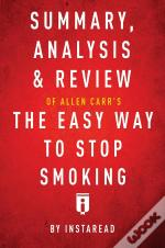 Summary, Analysis & Review Of Allen Carr'S The Easy Way To Stop Smoking By Instaread