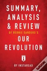 Summary, Analysis & Review Of Bernie Sanders'S Our Revolution By Instaread