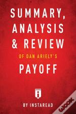 Summary, Analysis & Review Of Dan Ariely'S Payoff By Instaread