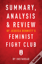 Summary, Analysis & Review Of Jessica Bennett'S Feminist Fight Club By Instaread