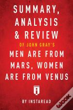 Summary, Analysis & Review Of John Gray'S Men Are From Mars, Women Are From Venus By Instaread