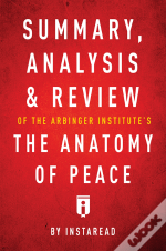 Summary, Analysis & Review Of The Arbinger Institute'S The Anatomy Of Peace By Instaread