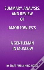 Summary, Analysis, And Review Of Amor Towless A Gentleman In Moscow