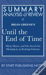 Summary, Analysis, And Review Of Brian Greene'S Until The End Of Time