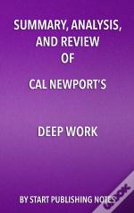Summary, Analysis, And Review Of Cal Newports Deep Work