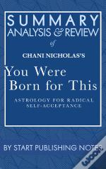 Summary, Analysis, And Review Of Chani Nicholas'S You Were Born For This
