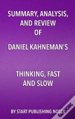 Summary, Analysis, And Review Of Daniel Kahnemans Thinking, Fast And Slow