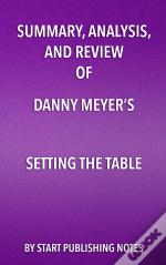 Summary, Analysis, And Review Of Danny Meyers Setting The Table