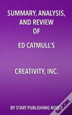 Summary, Analysis, And Review  Of Ed Catmulls Creativity, Inc.