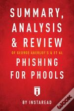 Summary, Analysis And Review Of George Akerlof'S And Et Al Phishing For Phools By Instaread