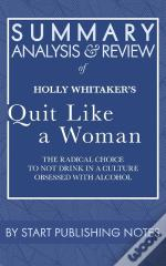 Summary, Analysis, And Review Of Holly Whitaker'S Quit Like A Woman