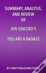 Summary, Analysis, And Review Of Jen Sincero'S You Are A Badass