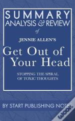 Summary, Analysis, And Review Of Jennie Allen'S Get Out Of Your Head
