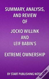 Summary, Analysis, And Review Of Jocko Willink And Leif Babins Extreme Ownership