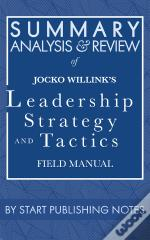 Summary, Analysis, And Review Of Jocko Willink'S Leadership Strategy And Tactics