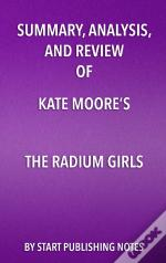 Summary, Analysis, And Review Of Kate Moores The Radium Girls