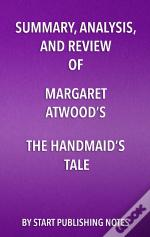 Summary, Analysis, And Review Of Margaret Atwoods The Handmaids Tale