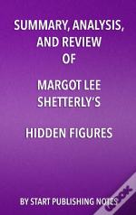 Summary, Analysis, And Review Of Margot Lee Shetterlys Hidden Figures
