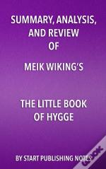 Summary, Analysis, And Review Of Meik Wikings The Little Book Of Hygge