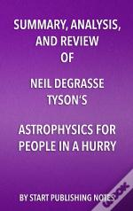 Summary, Analysis, And Review Of Neil Degrasse Tysons Astrophysics For People In A Hurry
