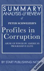 Summary, Analysis, And Review Of Peter Schweizer'S Profiles In Corruption