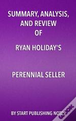 Summary, Analysis, And Review Of Ryan Holidays Perennial Seller