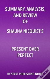Summary, Analysis, And Review Of Shauna Niequists Present Over Perfect