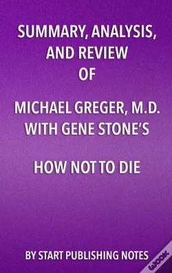Wook.pt - Summary, Analysis, And Review Of Summary, Analysis, And Review Of Michael Greger, M.D. And Gene Stones How Not To Die