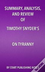 Summary, Analysis, And Review Of Timothy Snyders On Tyranny
