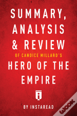 Summary, Analysis & Review Of Candice Millard'S Hero Of The Empire By Instaread