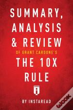 Summary, Analysis & Review Of Grant Cardone'S The 10x Rule By Instaread