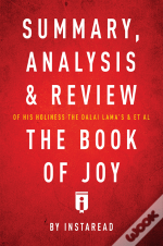 Summary, Analysis & Review Of His Holiness The Dalai Lama'S & Archbishop Desmond Tutu'S & Et Al The Book Of Joy By Instaread