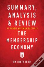 Summary, Analysis & Review Of Robbie Kellman Baxter'S The Membership Economy By Instaread
