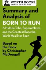 Summary And Analysis Of Born To Run: A Hidden Tribe, Superathletes, And The Greatest Race The World Has Never Seen