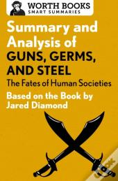 Summary And Analysis Of Guns, Germs, And Steel: The Fates Of Human Societies