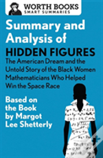 Summary And Analysis Of Hidden Figures: The American Dream And The Untold Story Of The Black Women Mathematicians Who Helped Win The Space Race
